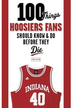 100 Things Hoosier Fans Should Know & Do Before They Die